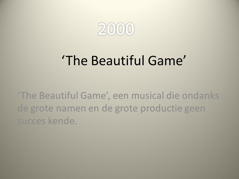 2000 'The Beautiful Game' 'The Beautiful Game', een musical die ondanks de grote namen en de grote productie geen succes kende.