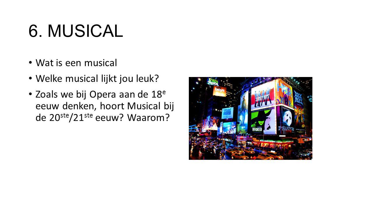 6. MUSICAL Wat is een musical Welke musical lijkt jou leuk