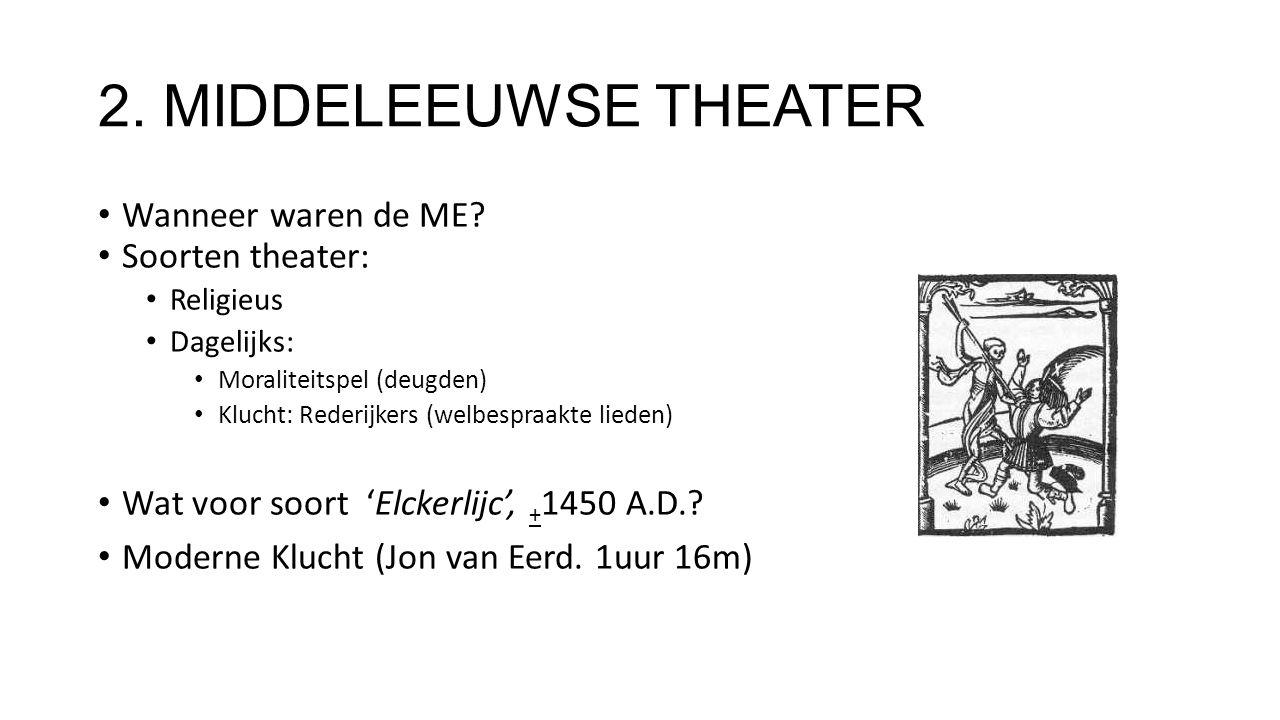 2. MIDDELEEUWSE THEATER Wanneer waren de ME Soorten theater: