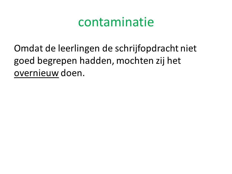 contaminatie Omdat de leerlingen de schrijfopdracht niet goed begrepen hadden, mochten zij het overnieuw doen.