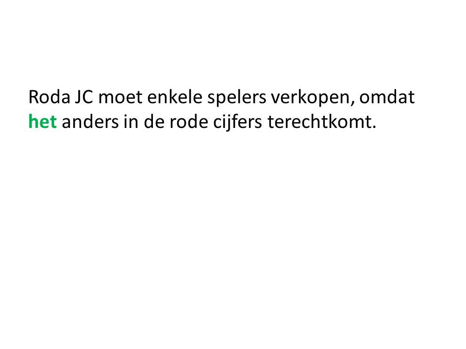 Roda JC moet enkele spelers verkopen, omdat het anders in de rode cijfers terechtkomt.