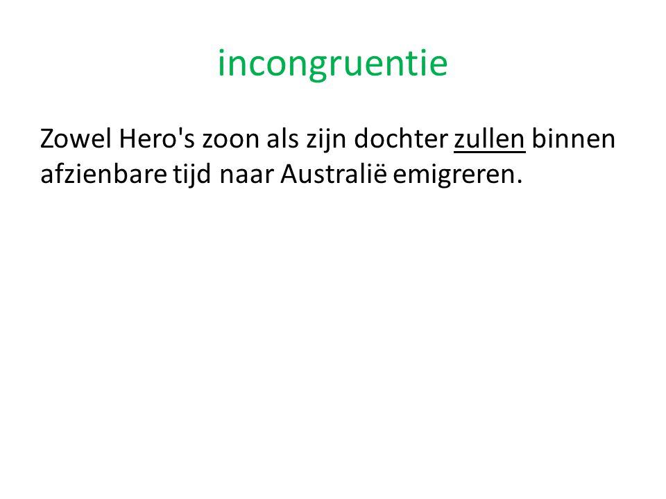 incongruentie Zowel Hero s zoon als zijn dochter zullen binnen afzienbare tijd naar Australië emigreren.