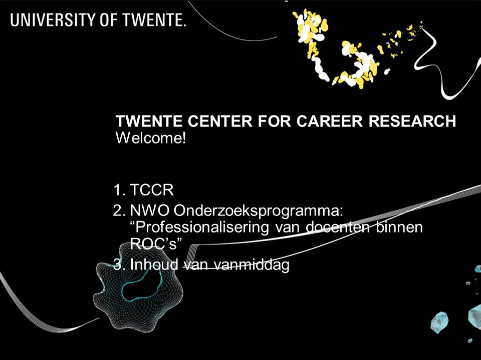 TWENTE CENTER FOR CAREER RESEARCH Welcome!
