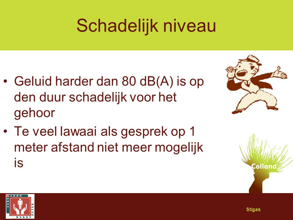 Schadelijk niveau Geluid harder dan 80 dB(A) is op den duur schadelijk voor het gehoor.
