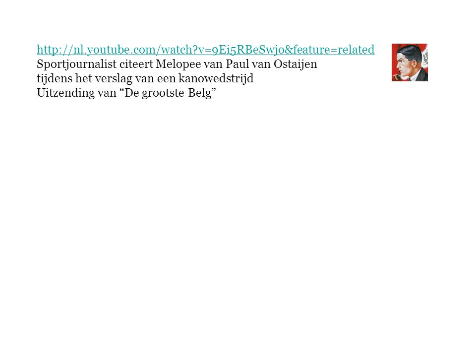 http://nl.youtube.com/watch v=9Ei5RBeSwjo&feature=related Sportjournalist citeert Melopee van Paul van Ostaijen.