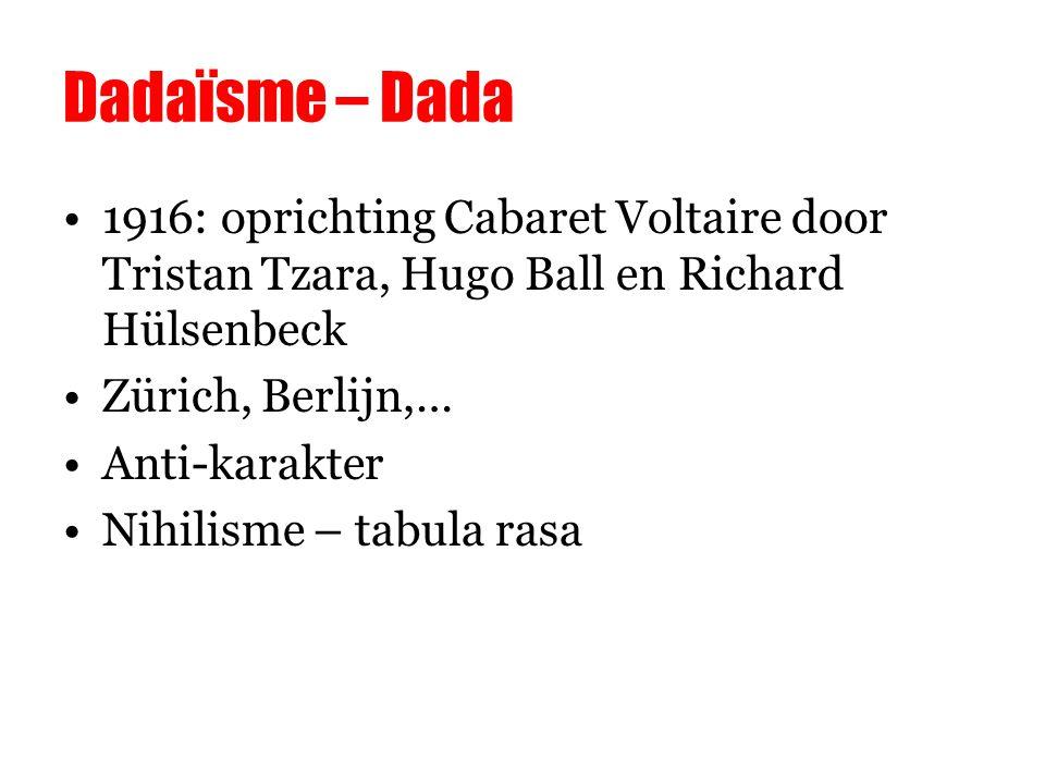 Dadaïsme – Dada 1916: oprichting Cabaret Voltaire door Tristan Tzara, Hugo Ball en Richard Hülsenbeck.