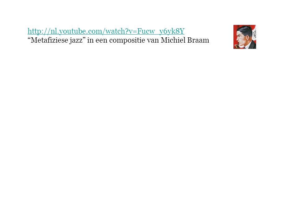 http://nl.youtube.com/watch v=Fucw_y6yk8Y Metafiziese jazz in een compositie van Michiel Braam