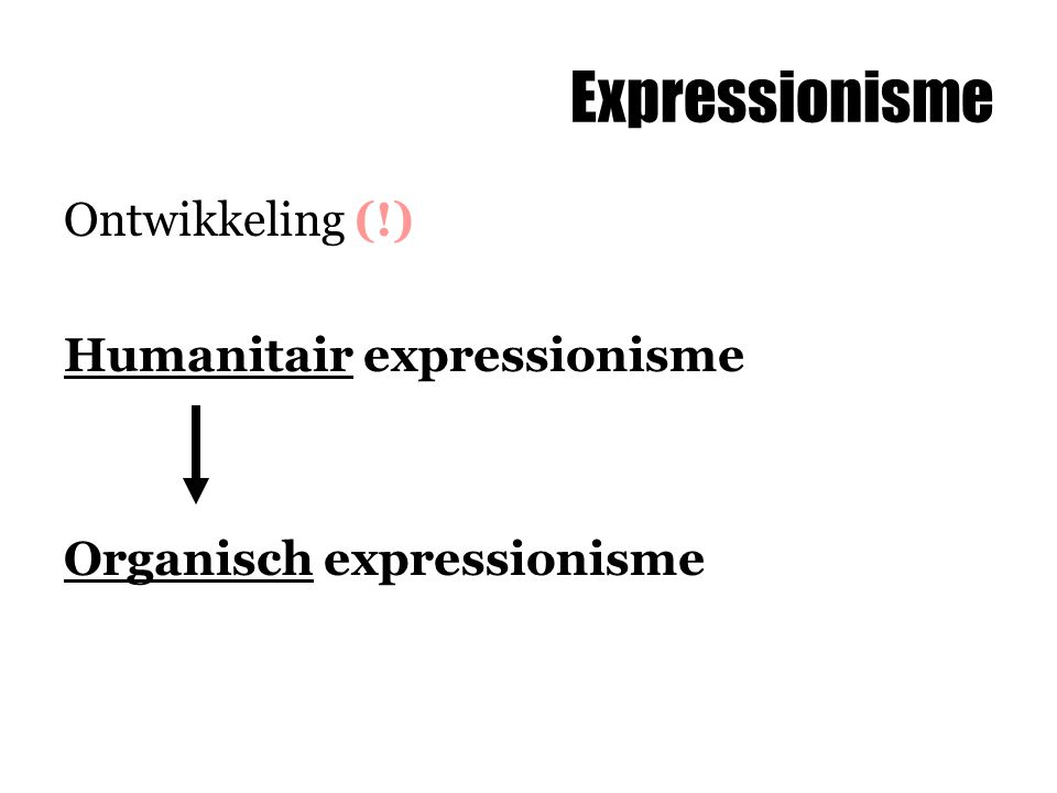 Expressionisme Ontwikkeling (!) Humanitair expressionisme