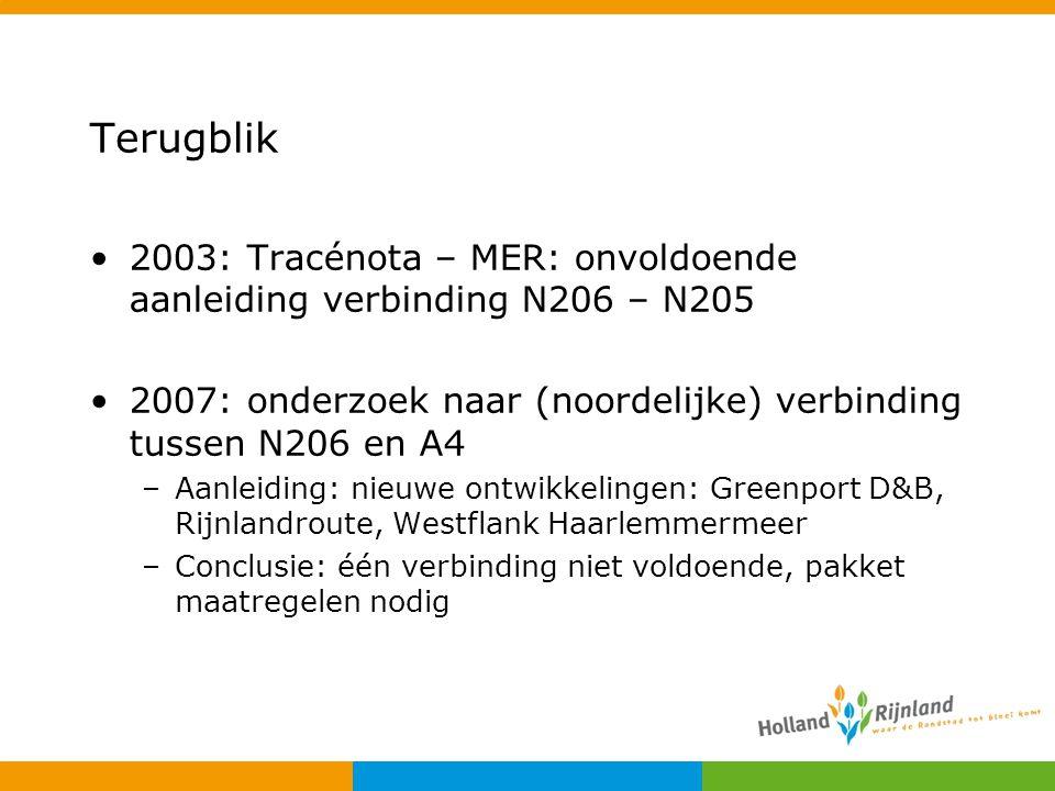 Terugblik 2003: Tracénota – MER: onvoldoende aanleiding verbinding N206 – N205. 2007: onderzoek naar (noordelijke) verbinding tussen N206 en A4.