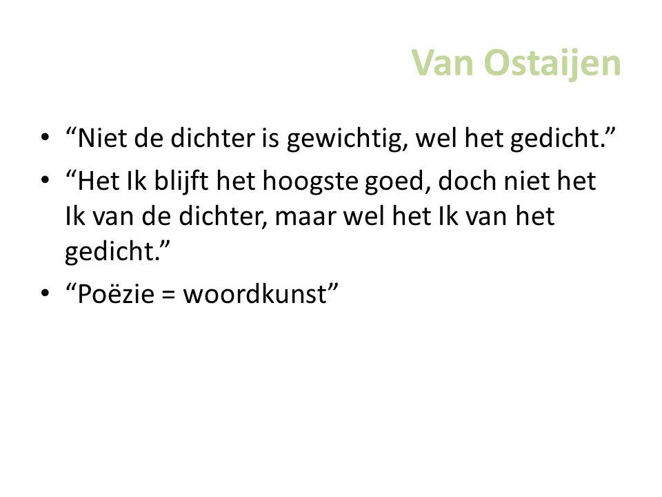 Van Ostaijen Niet de dichter is gewichtig, wel het gedicht.