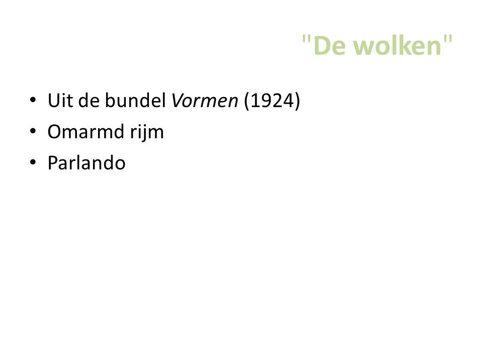 De wolken Uit de bundel Vormen (1924) Omarmd rijm Parlando