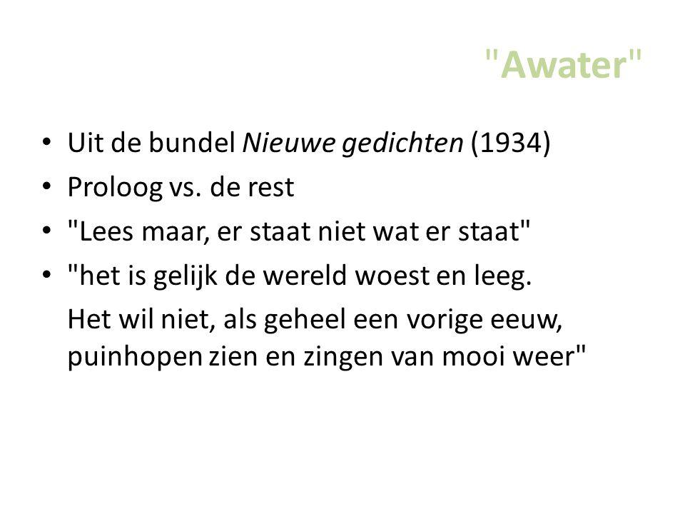 Awater Uit de bundel Nieuwe gedichten (1934) Proloog vs. de rest