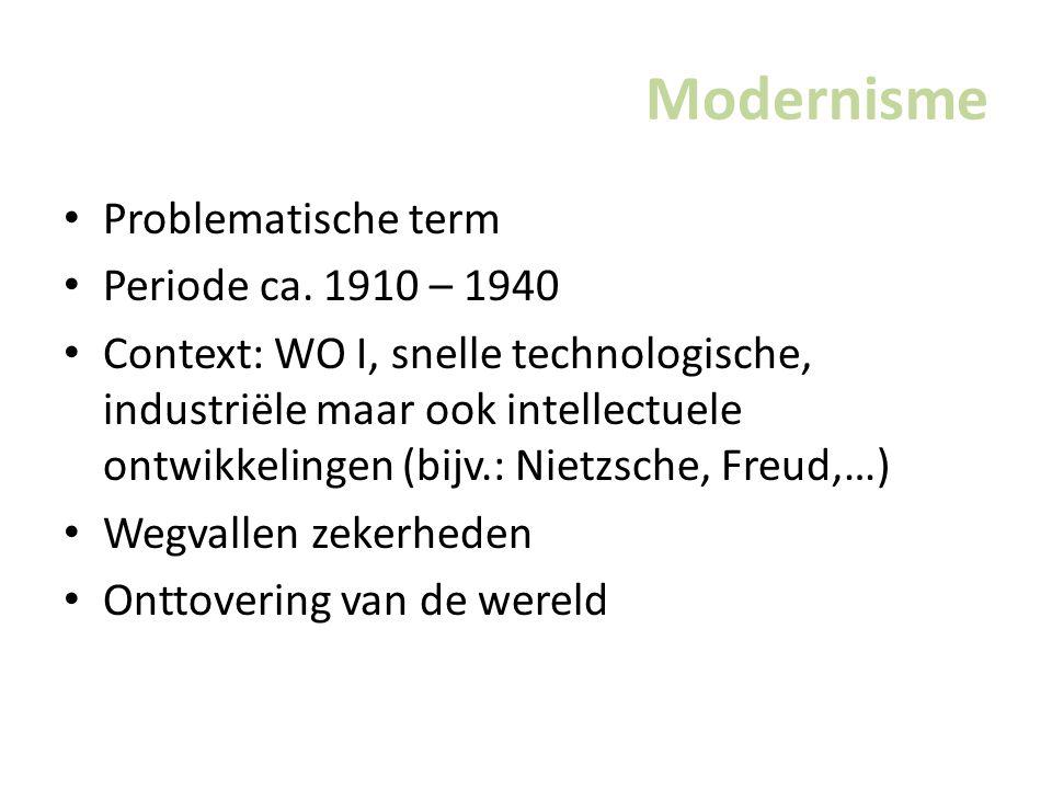 Modernisme Problematische term Periode ca. 1910 – 1940