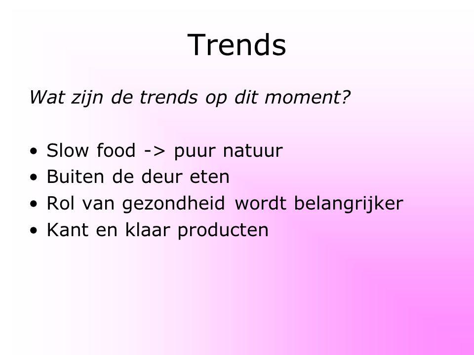 Trends Wat zijn de trends op dit moment Slow food -> puur natuur
