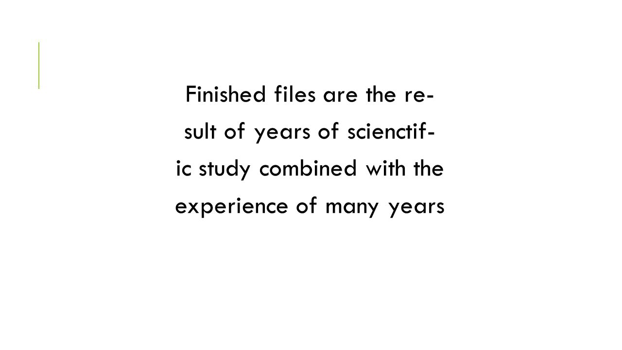 Finished files are the re- sult of years of scienctif- ic study combined with the experience of many years