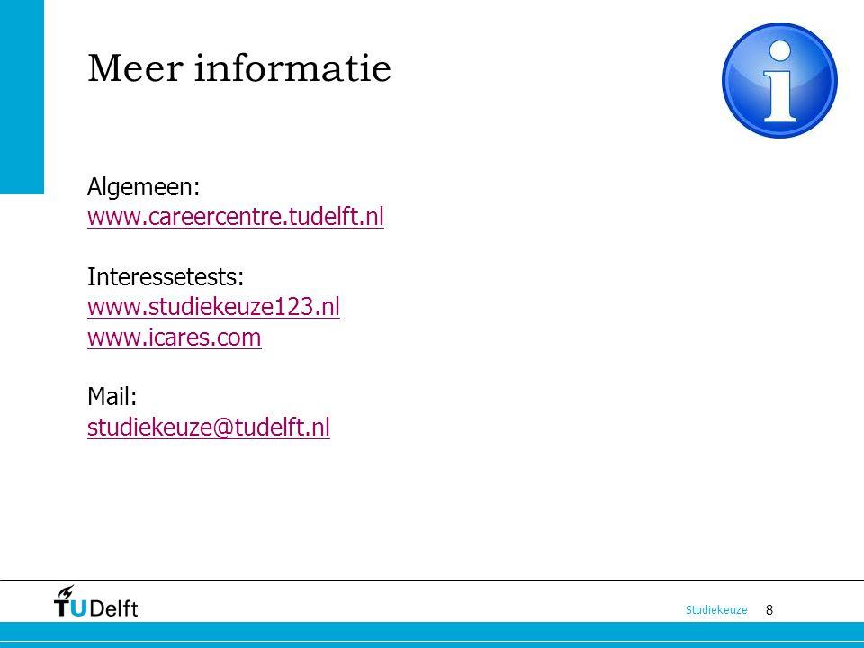 Meer informatie Algemeen: www.careercentre.tudelft.nl Interessetests: www.studiekeuze123.nl www.icares.com Mail: studiekeuze@tudelft.nl