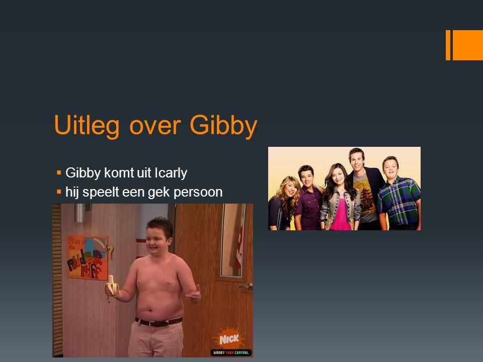 Uitleg over Gibby Gibby komt uit Icarly hij speelt een gek persoon