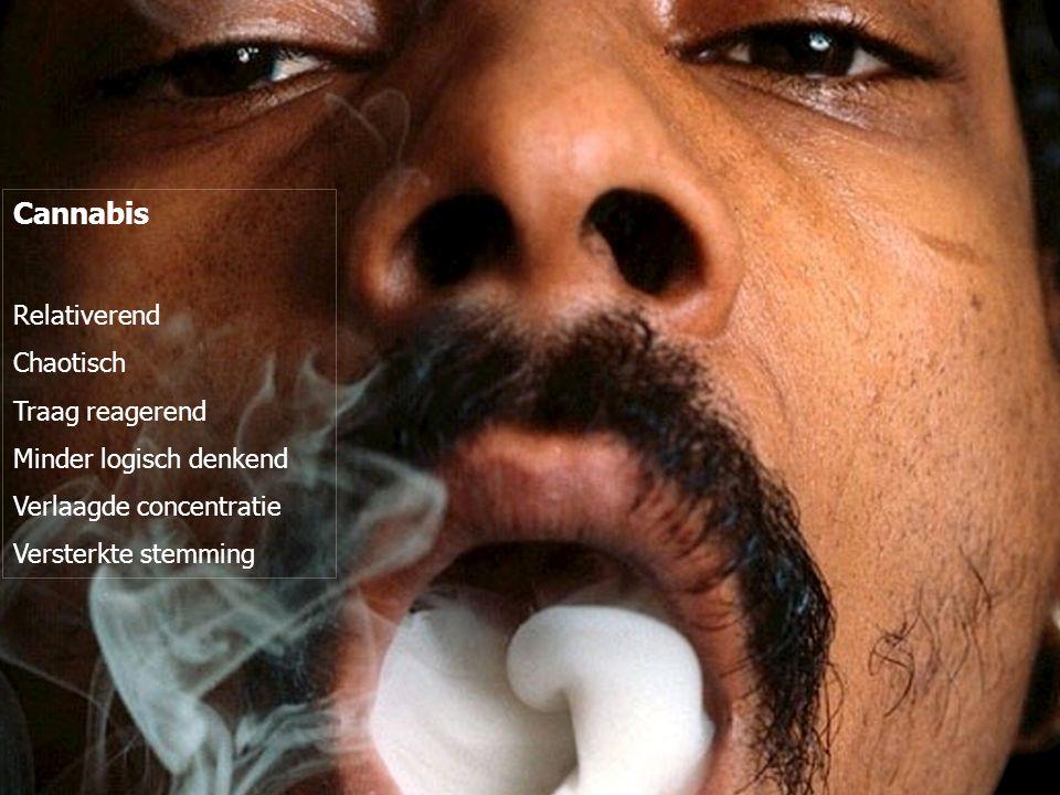 Cannabis Relativerend Chaotisch Traag reagerend Minder logisch denkend