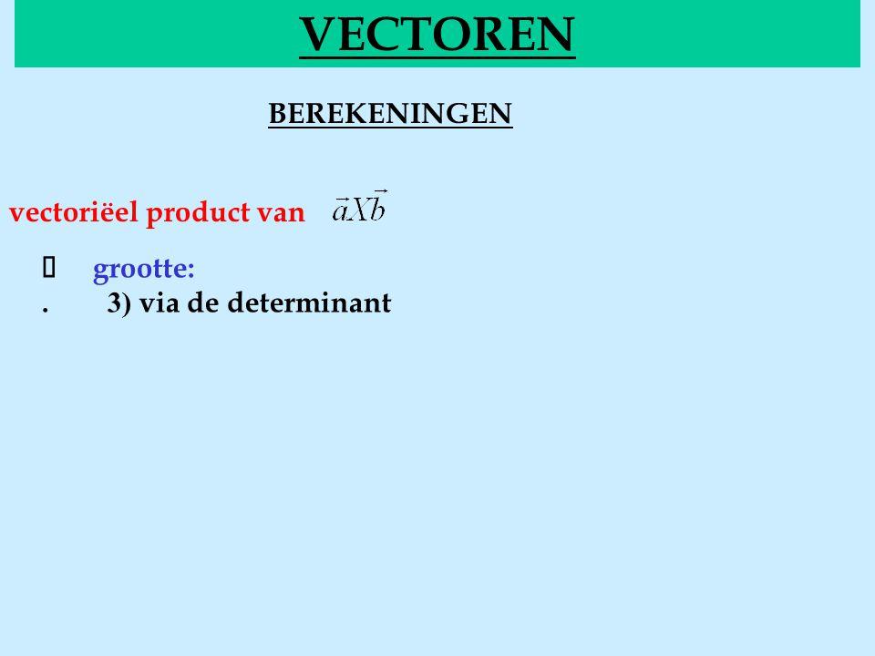 VECTOREN BEREKENINGENdeterm vectoriëel product van