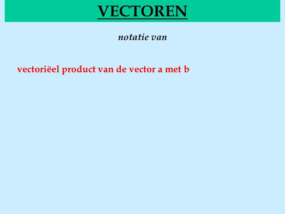 VECTOREN notatie van vectoriëel product van de vector a met b
