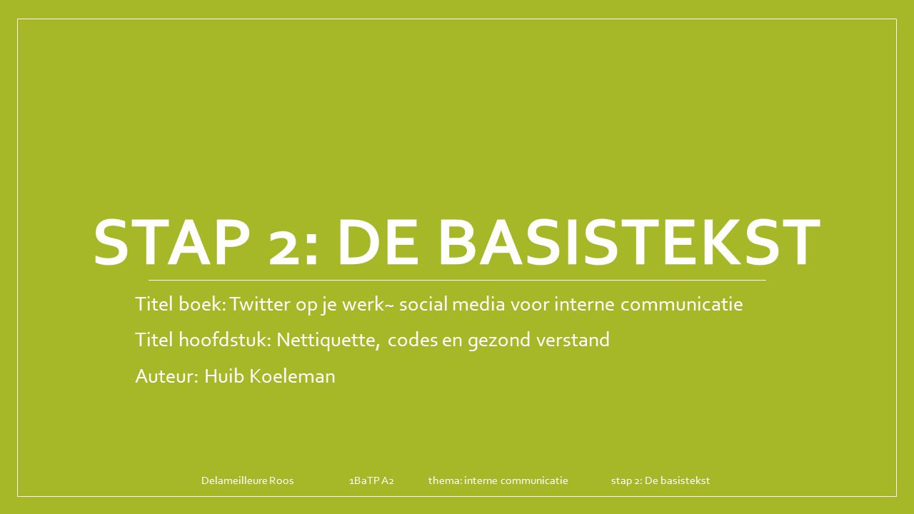 Stap 2: de basistekst Titel boek: Twitter op je werk~ social media voor interne communicatie. Titel hoofdstuk: Nettiquette, codes en gezond verstand.