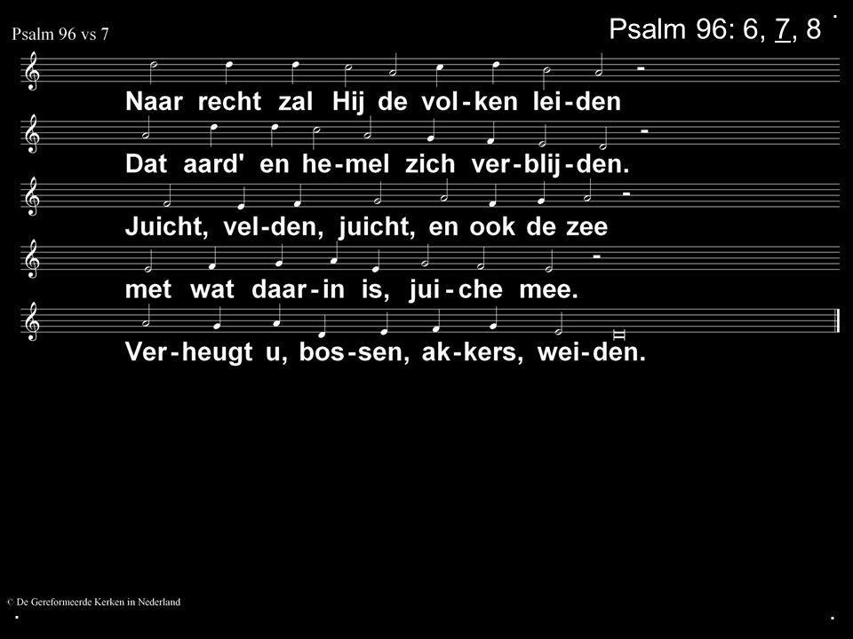 . Psalm 96: 6, 7, 8 . .