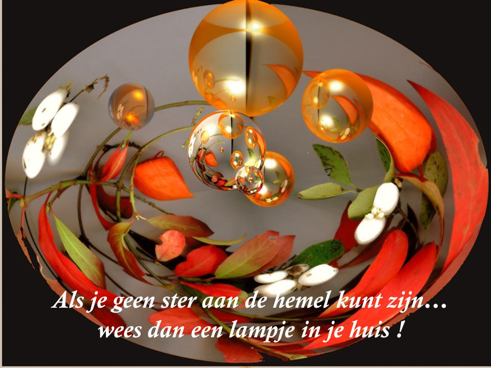Als je geen ster aan de hemel kunt zijn… wees dan een lampje in je huis !