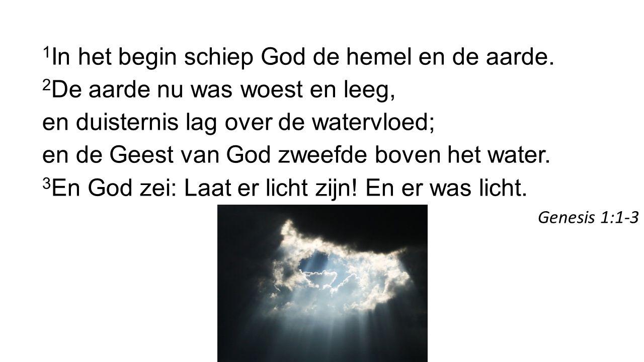 1In het begin schiep God de hemel en de aarde.