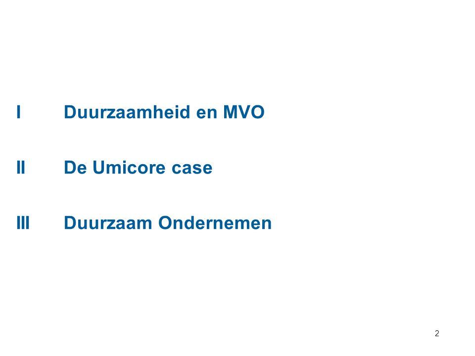 I Duurzaamheid en MVO II De Umicore case III Duurzaam Ondernemen