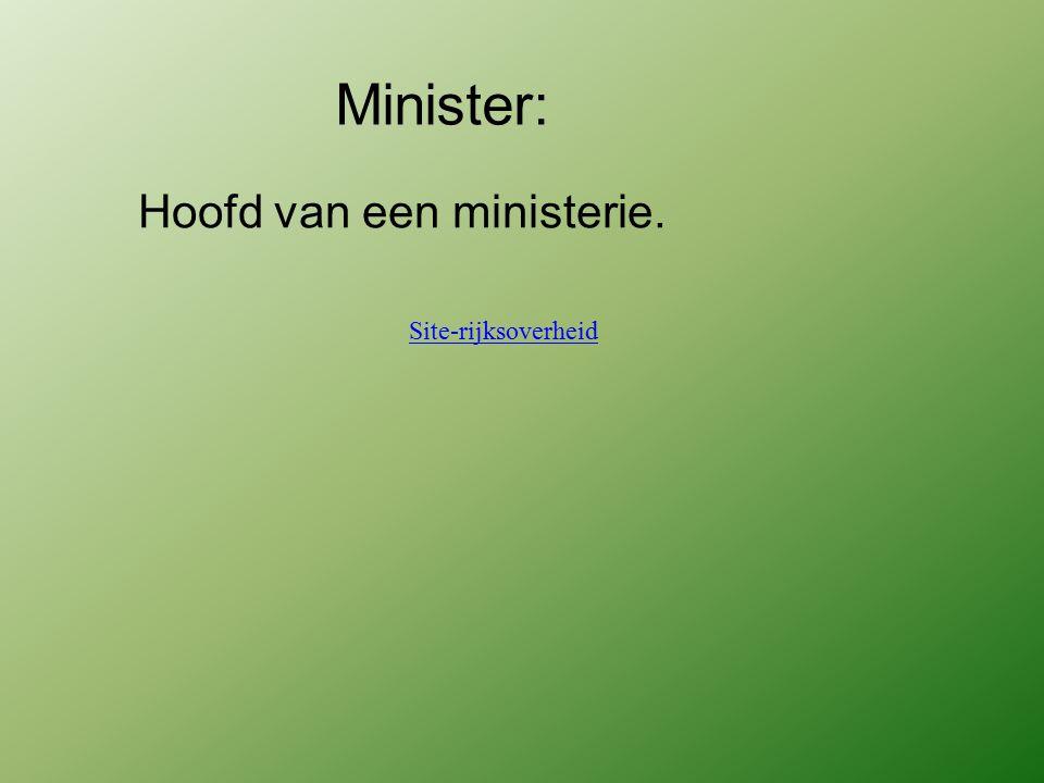 Minister: Hoofd van een ministerie. Site-rijksoverheid