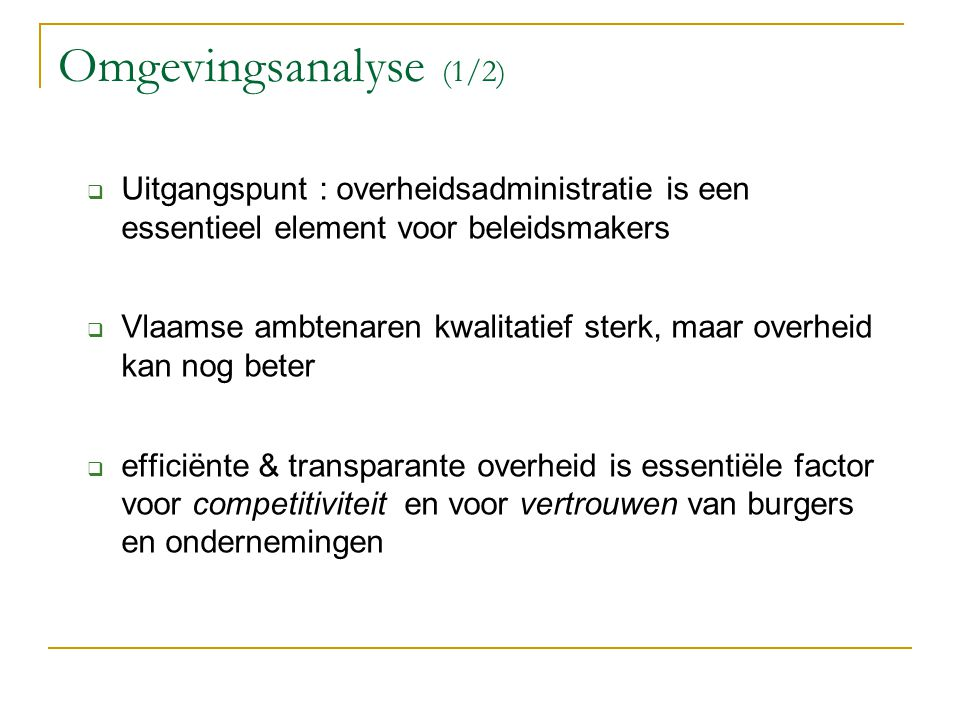 Omgevingsanalyse (1/2) Uitgangspunt : overheidsadministratie is een essentieel element voor beleidsmakers.