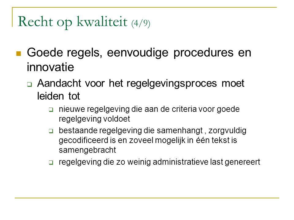 Recht op kwaliteit (4/9) Goede regels, eenvoudige procedures en innovatie. Aandacht voor het regelgevingsproces moet leiden tot.