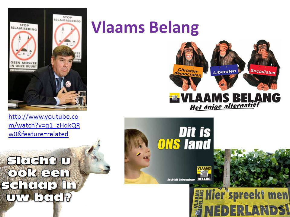Vlaams Belang http://www.youtube.com/watch v=q1_zHqkQRw0&feature=related