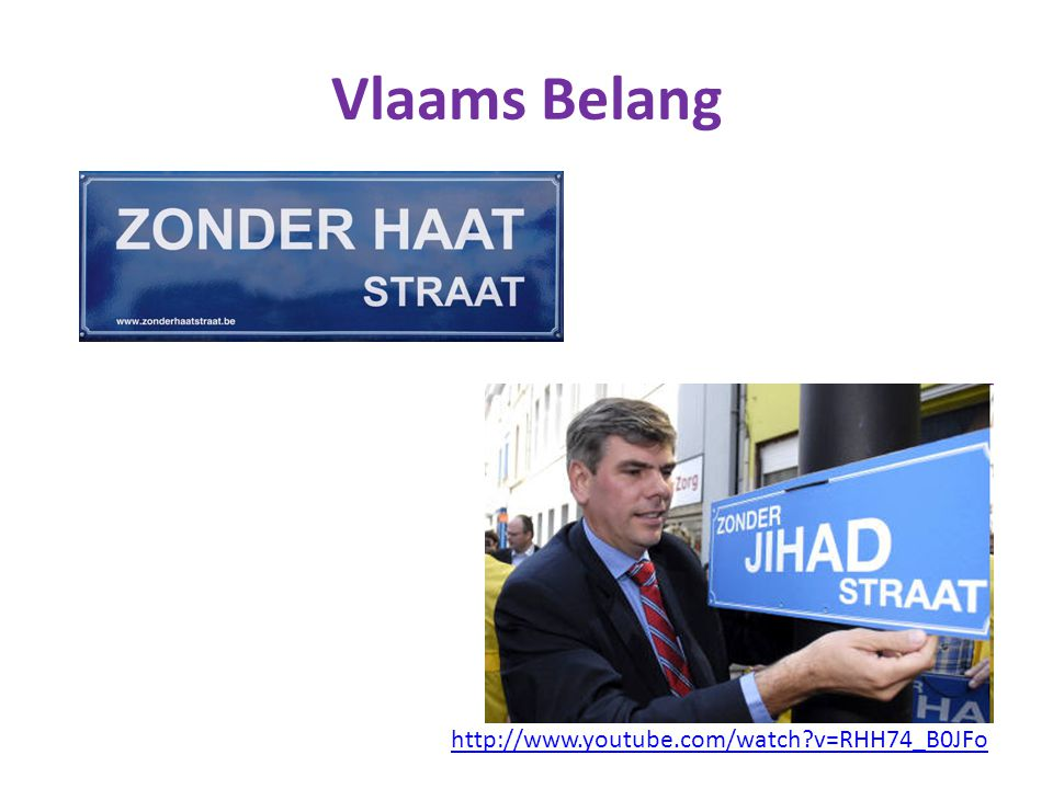 Vlaams Belang http://www.youtube.com/watch v=RHH74_B0JFo
