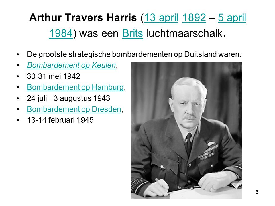 Arthur Travers Harris (13 april 1892 – 5 april 1984) was een Brits luchtmaarschalk.