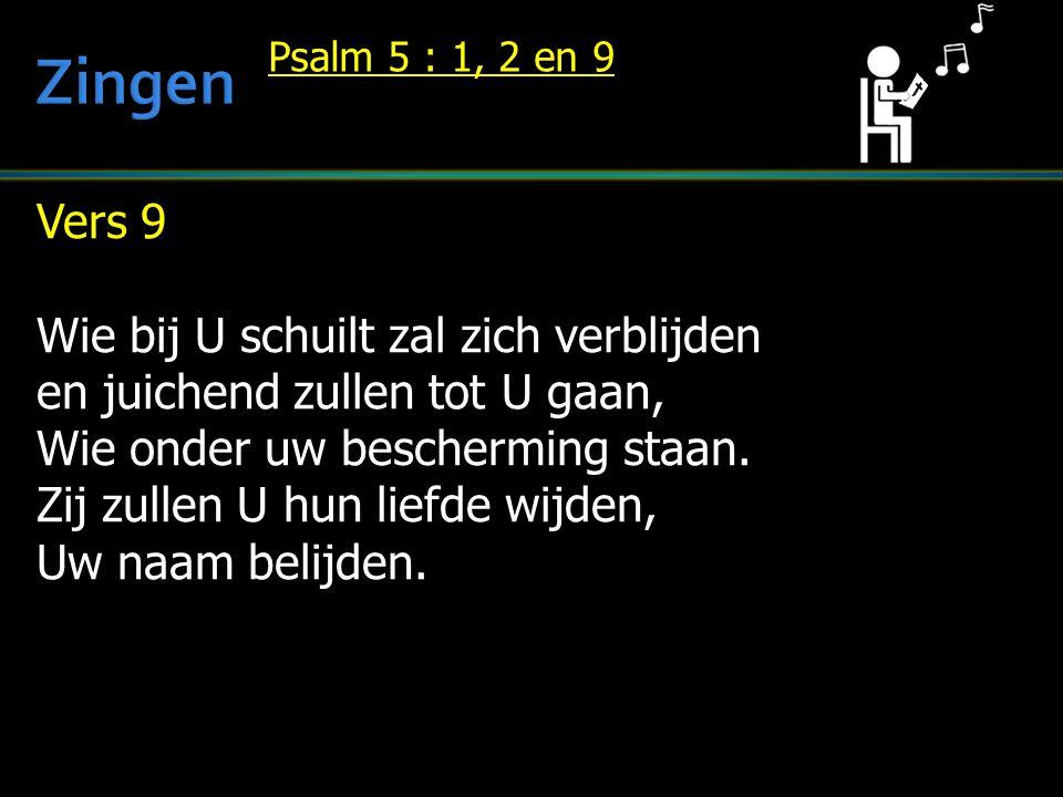 Zingen Vers 9 Wie bij U schuilt zal zich verblijden