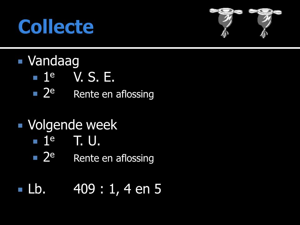 Collecte Vandaag 1e V. S. E. 2e Rente en aflossing Volgende week