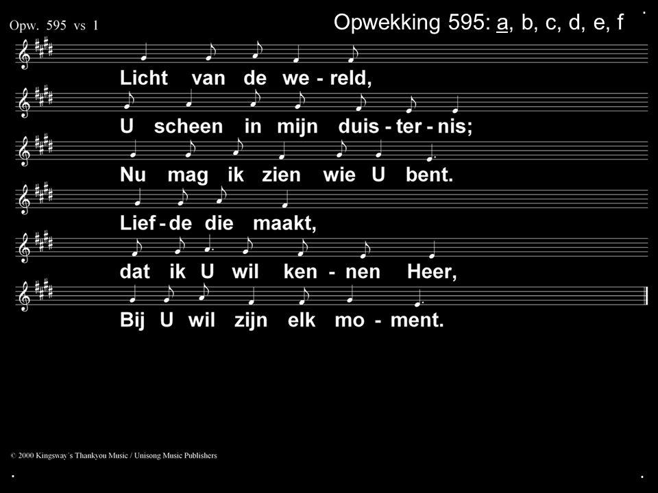 . Opwekking 595: a, b, c, d, e, f . .