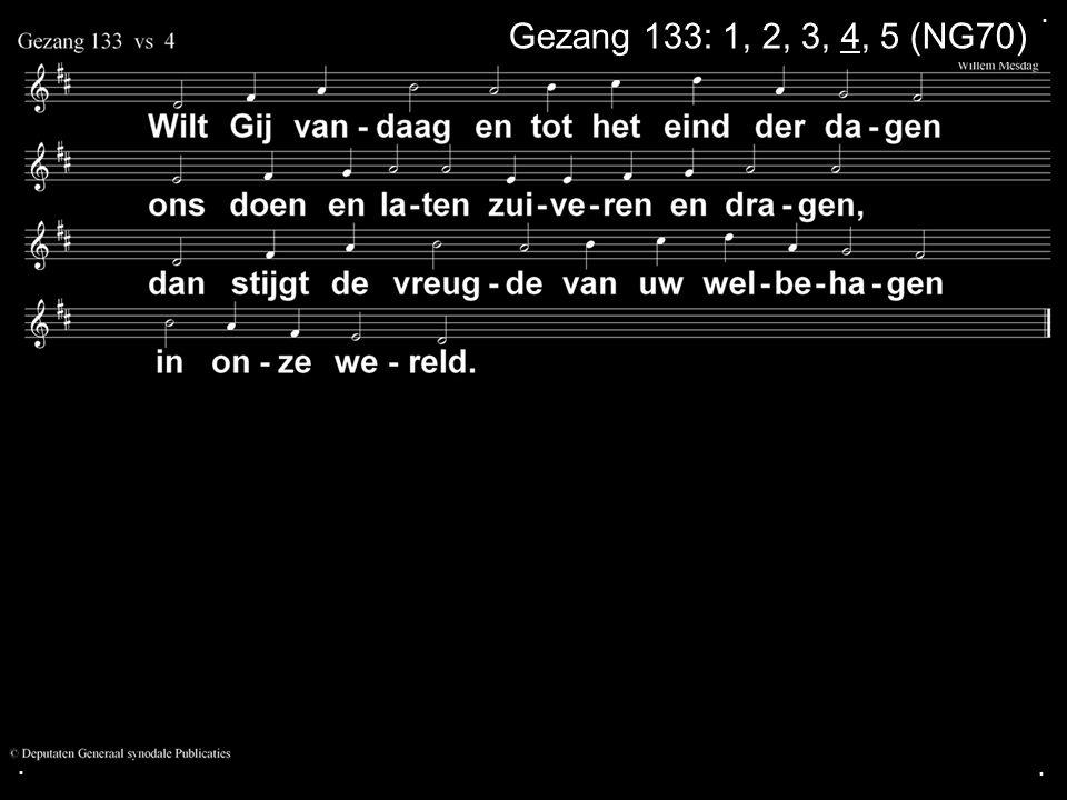 . Gezang 133: 1, 2, 3, 4, 5 (NG70) . .