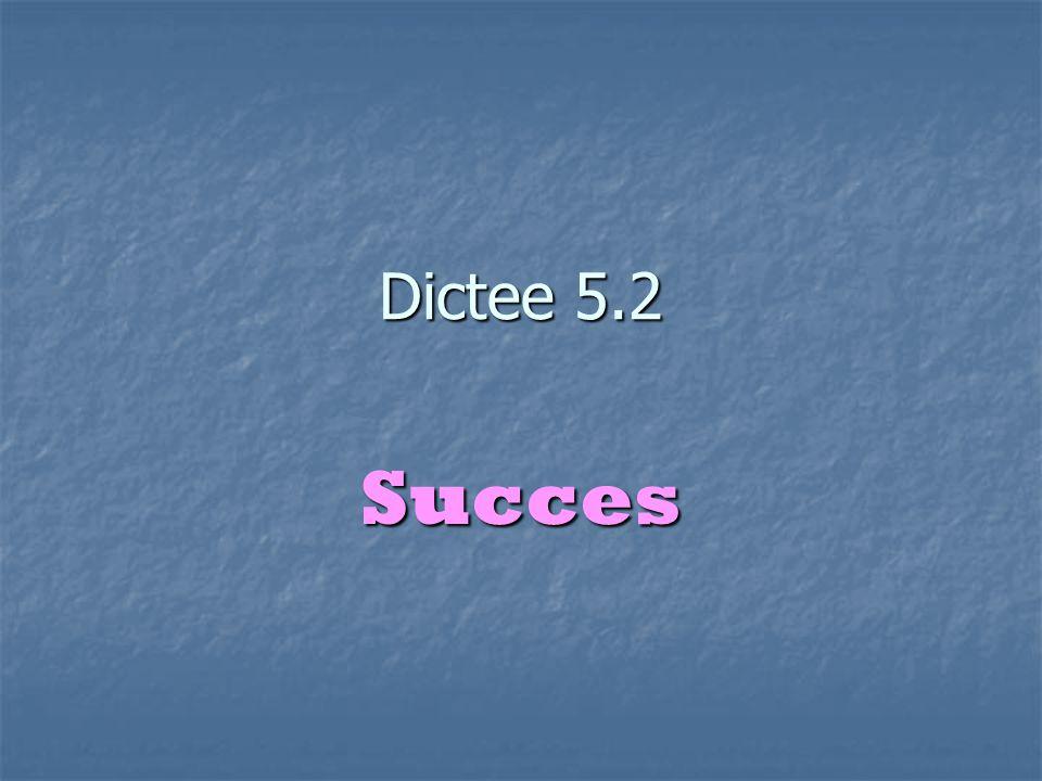 Dictee 5.2 Succes