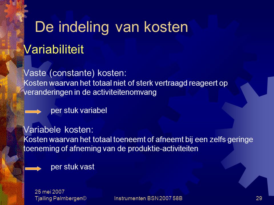 De indeling van kosten Variabiliteit Vaste (constante) kosten: