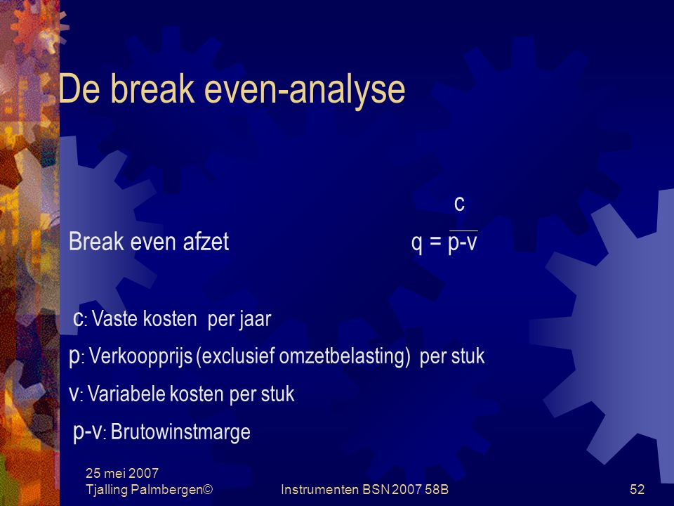 De break even-analyse c Break even afzet q = p-v