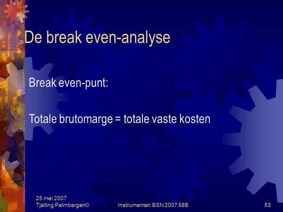 De break even-analyse Break even-punt: