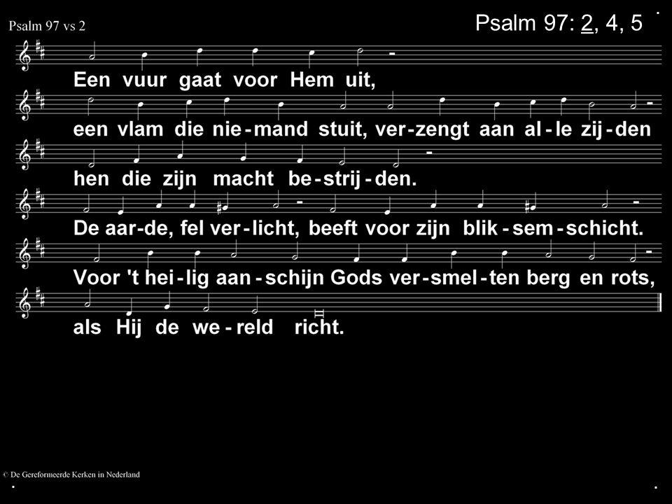 . Psalm 97: 2, 4, 5 . .