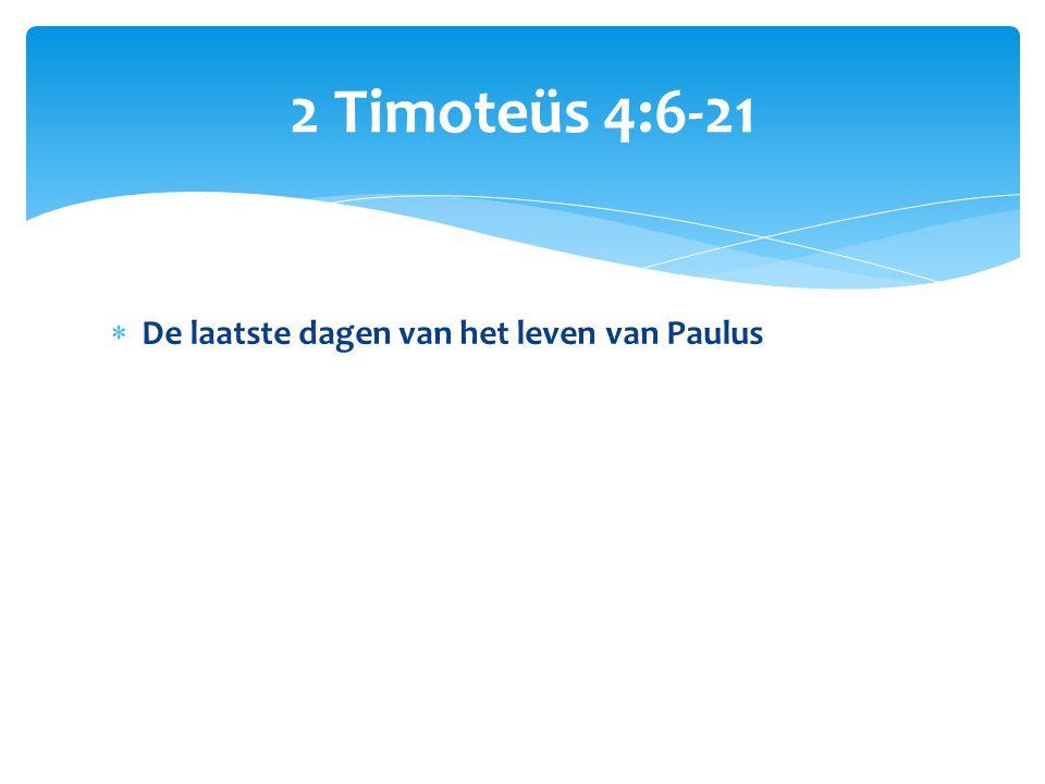 2 Timoteüs 4:6-21 De laatste dagen van het leven van Paulus