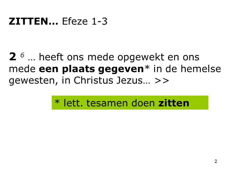 ZITTEN… Efeze 1-3 2 6 … heeft ons mede opgewekt en ons mede een plaats gegeven* in de hemelse gewesten, in Christus Jezus… >>