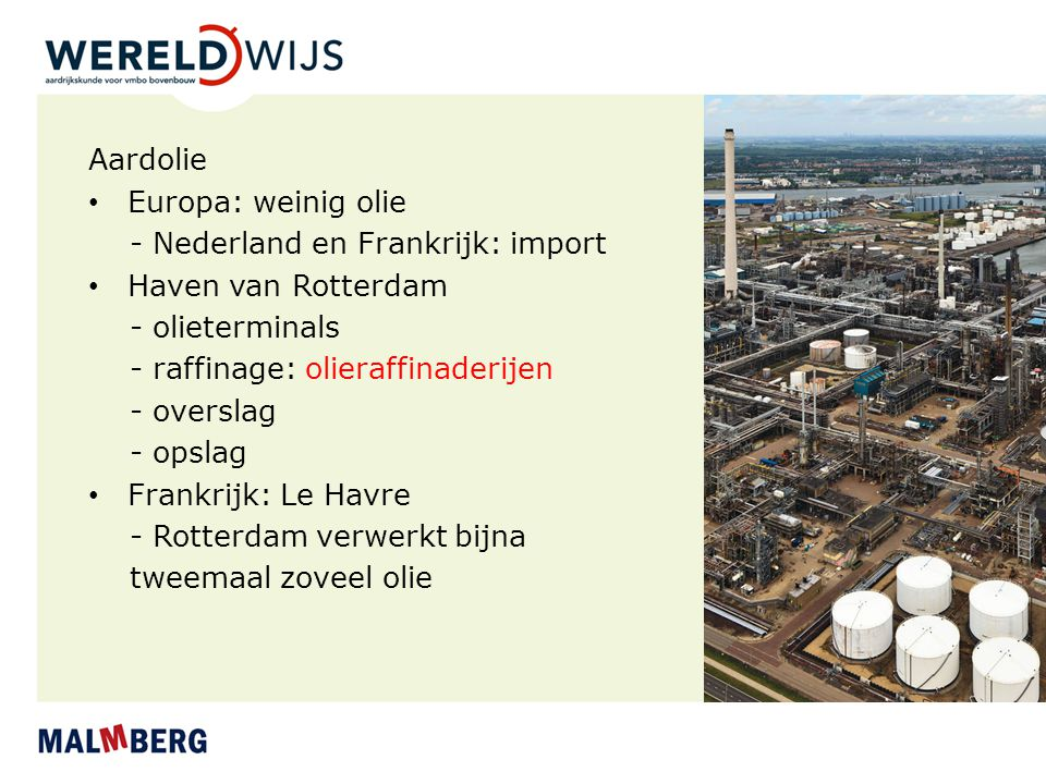 Aardolie Europa: weinig olie. - Nederland en Frankrijk: import. Haven van Rotterdam. - olieterminals.