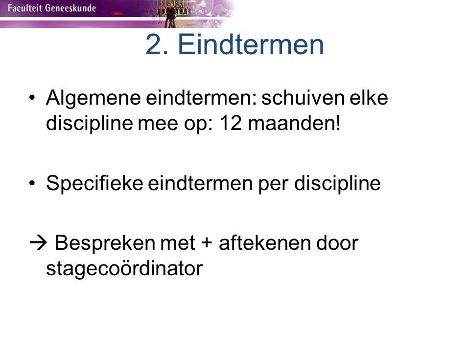 2. Eindtermen Algemene eindtermen: schuiven elke discipline mee op: 12 maanden! Specifieke eindtermen per discipline.