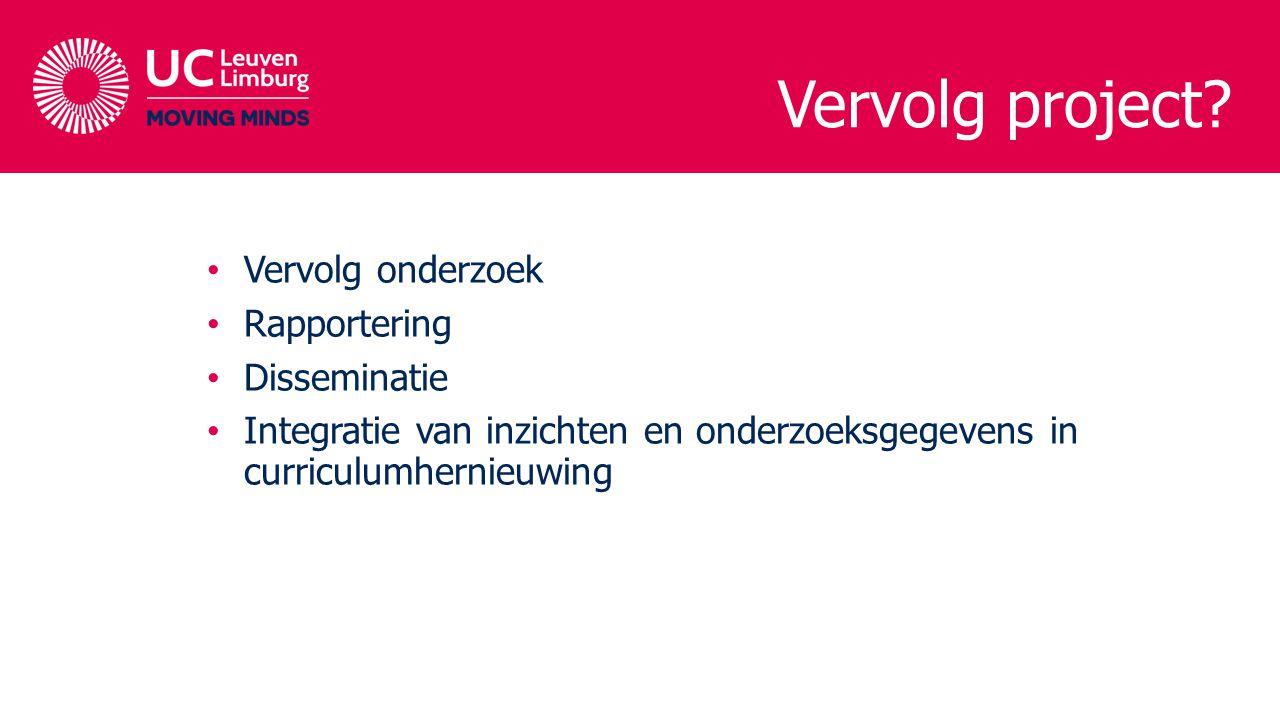 Vervolg project Vervolg onderzoek Rapportering Disseminatie