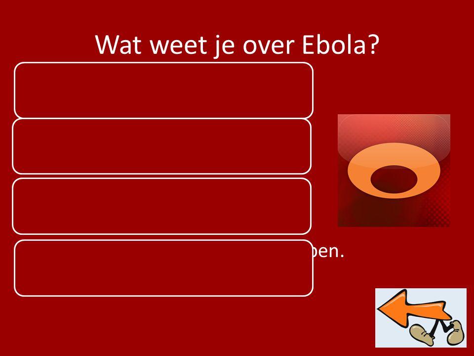 Wat weet je over Ebola Zeer besmettelijk Begonnen in West Afrika